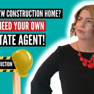 Buying a New Construction Home? Why You Need Your Own Real Estate Agent!