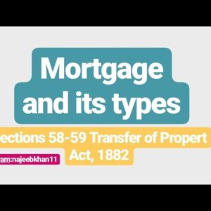 Mortgage and its types: Sec. 58-59 TPA