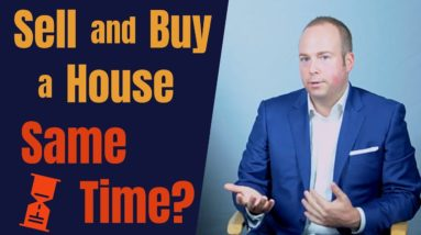 What you must know about buying and selling a home at the same time